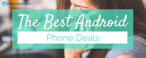 The Best Android Phone Deals