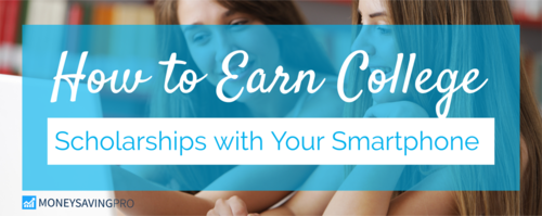 How to Earn College Scholarships with Your Smartphone